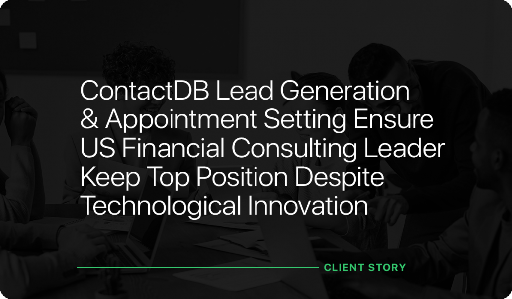 ContactDB Lead Generation & Appointment Setting Ensure US Financial Consulting Leader Keep Top Position Despite Technological Innovation