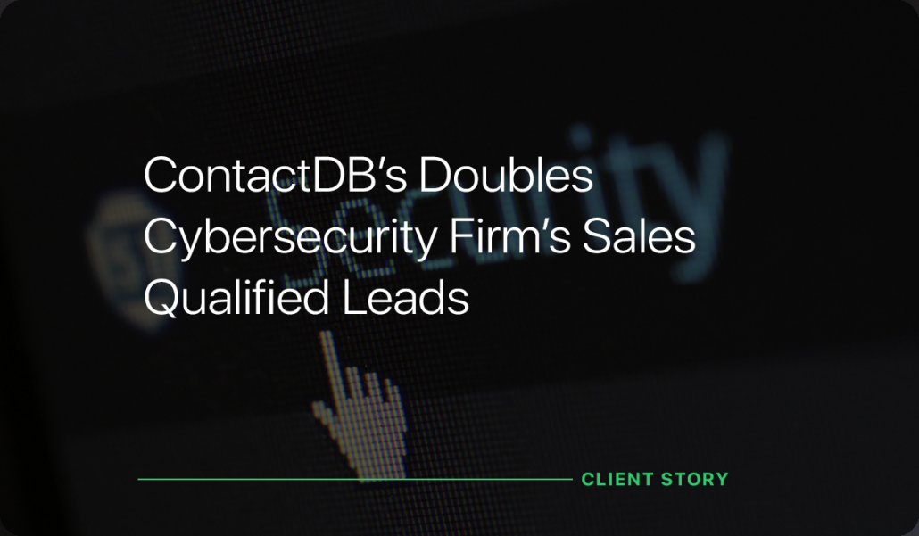 ContactDB Doubles Cybersecuirty Firm's Sales Qualified Leads