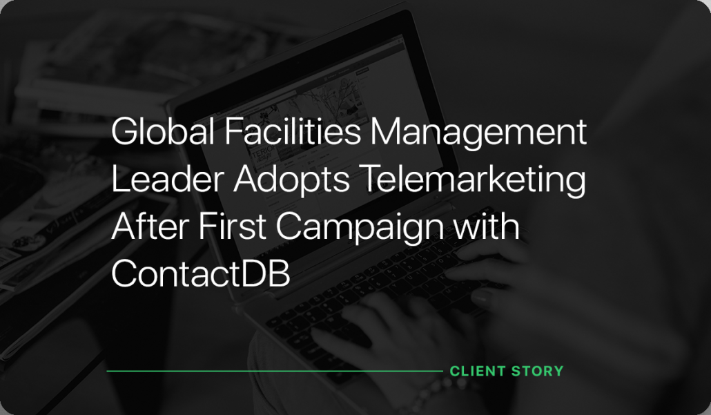 Global Facilities Management Leader Adopts Telemarketing After First Campaign with ContactDB
