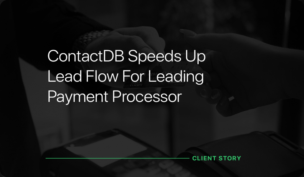 ContactDB Speeds Up Lead Flow for Leading Payment Processor