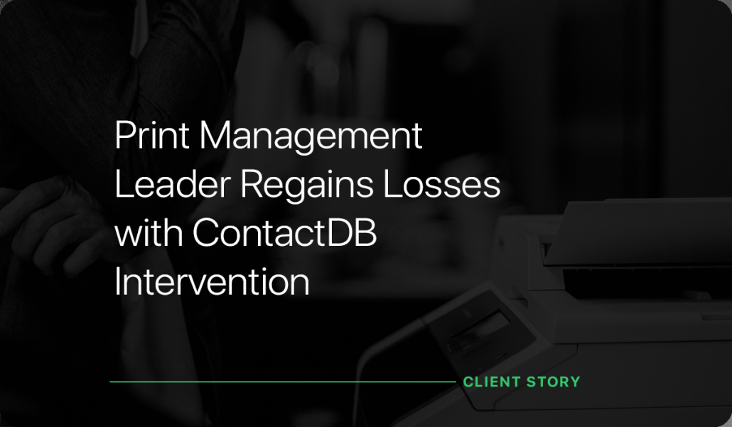 Print Management Leader Regains Losses with ContactDB Intervention