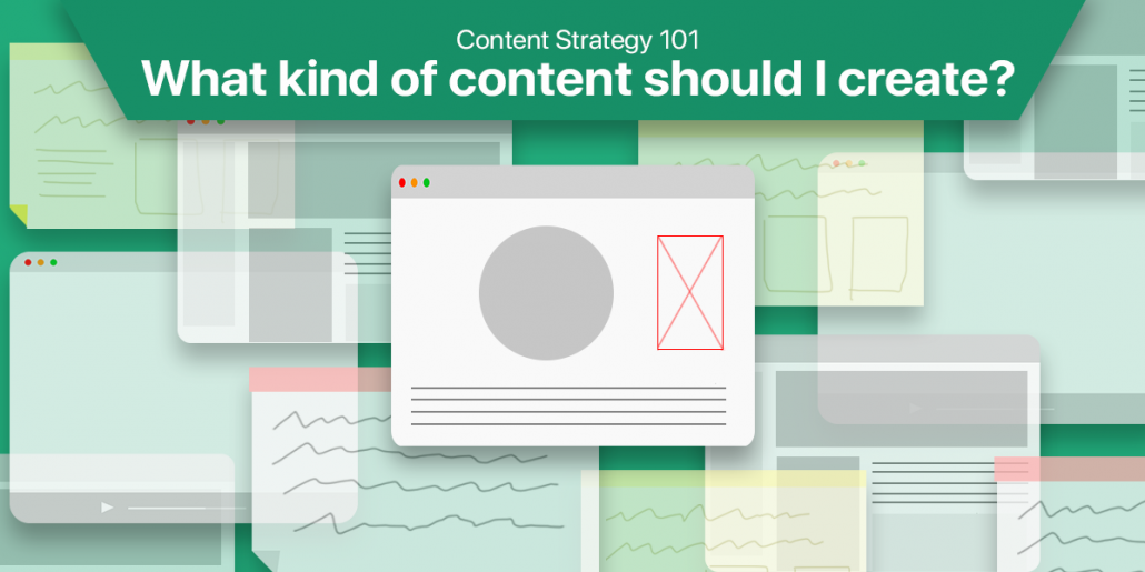 Content Strategy 101 - What kind of content should you create