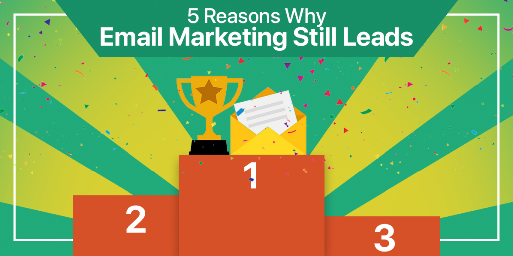 5 Reasons Why Email Marketing Still Leads